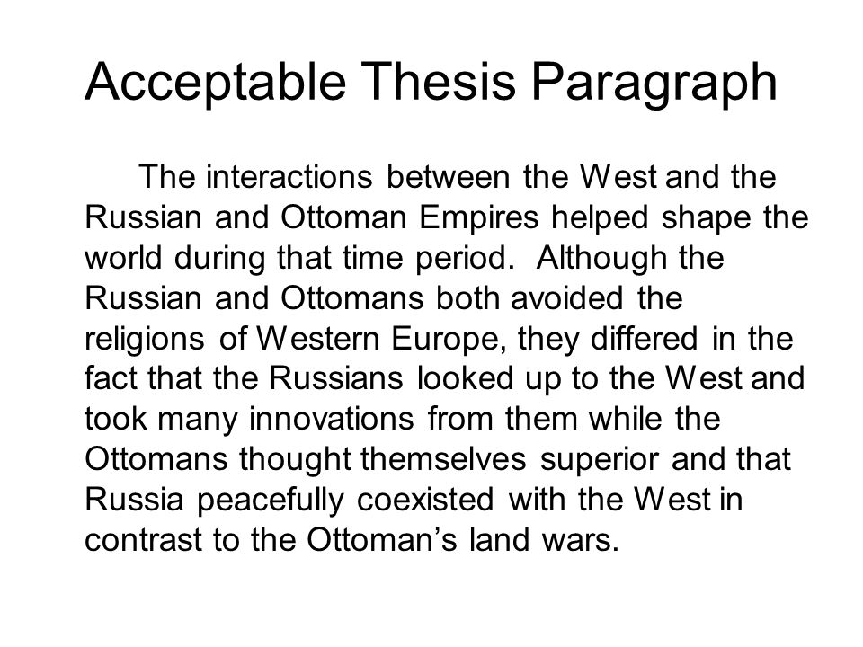 Acceptable Thesis Paragraph The interactions between the West and the Russian and Ottoman Empires helped shape the world during that time period.