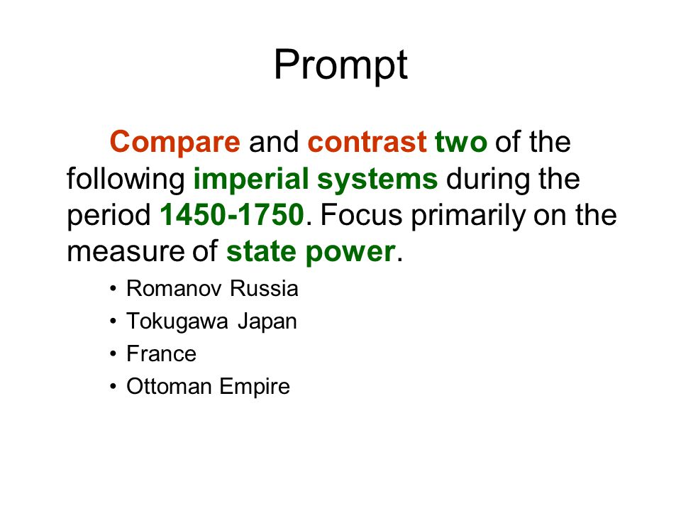 Prompt Compare and contrast two of the following imperial systems during the period 1450-1750.