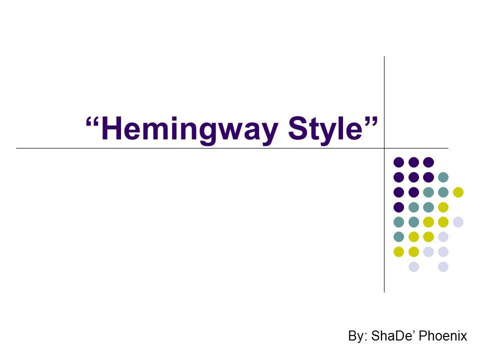 Hemingway Style By: ShaDe' Phoenix