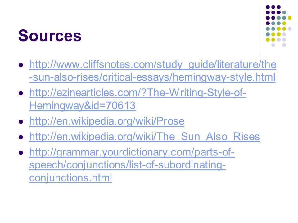 Sources http://www.cliffsnotes.com/study_guide/literature/the -sun-also-rises/critical-essays/hemingway-style.html http://www.cliffsnotes.com/study_gu