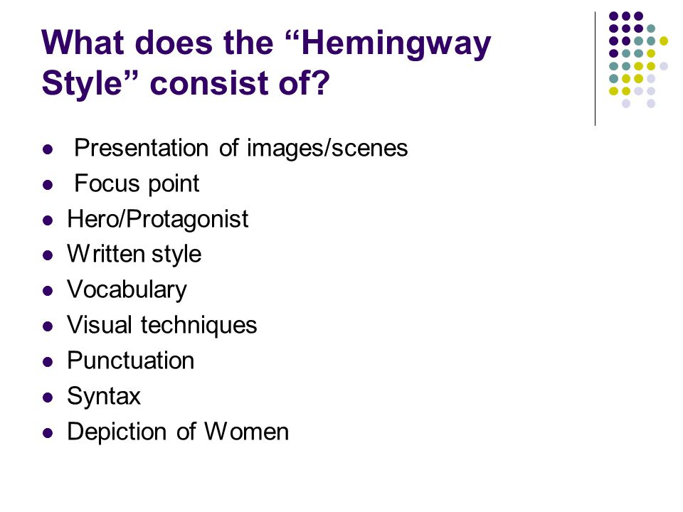"What does the ""Hemingway Style"" consist of? Presentation of images/scenes Focus point Hero/Protagonist Written style Vocabulary Visual techniques Punc"