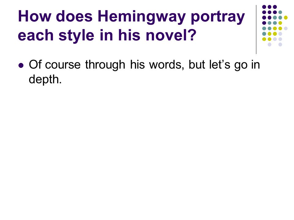 How does Hemingway portray each style in his novel? Of course through his words, but let's go in depth.