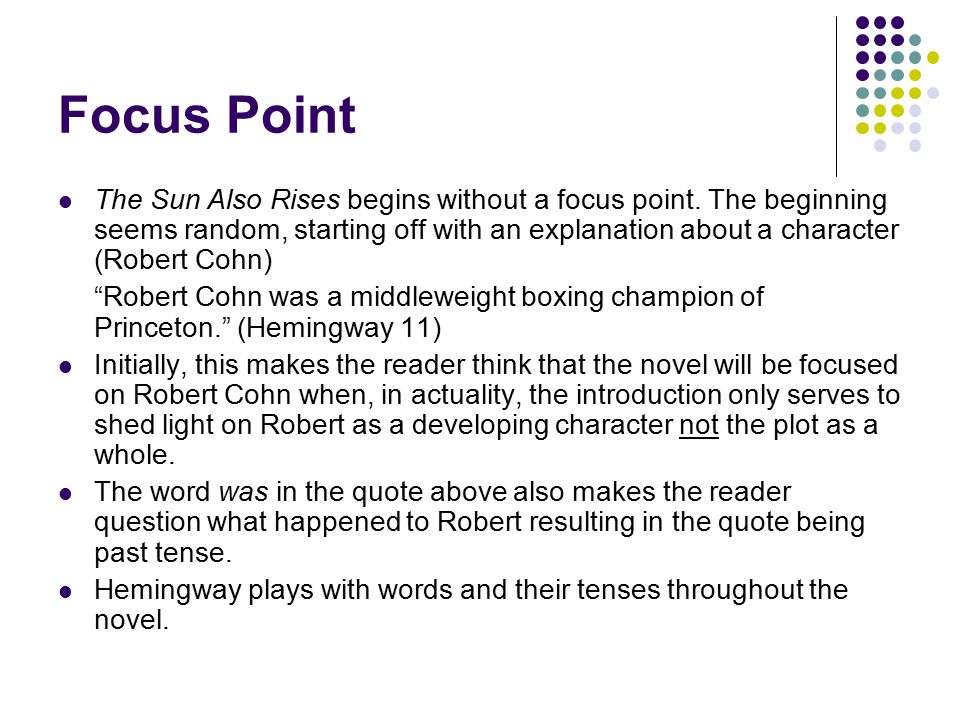 Focus Point The Sun Also Rises begins without a focus point. The beginning seems random, starting off with an explanation about a character (Robert Co