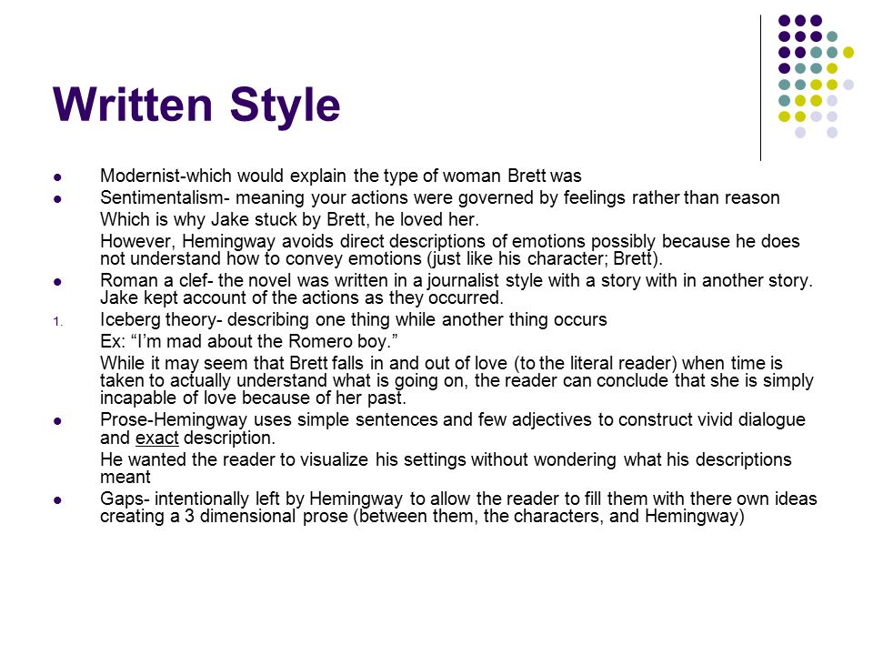 Written Style Modernist-which would explain the type of woman Brett was Sentimentalism- meaning your actions were governed by feelings rather than rea