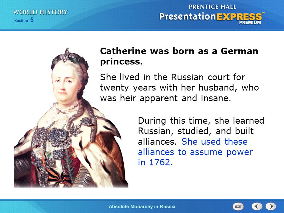 Section 5 Absolute Monarchy in Russia Catherine was born as a German princess. She lived in the Russian court for twenty years with her husband, who w