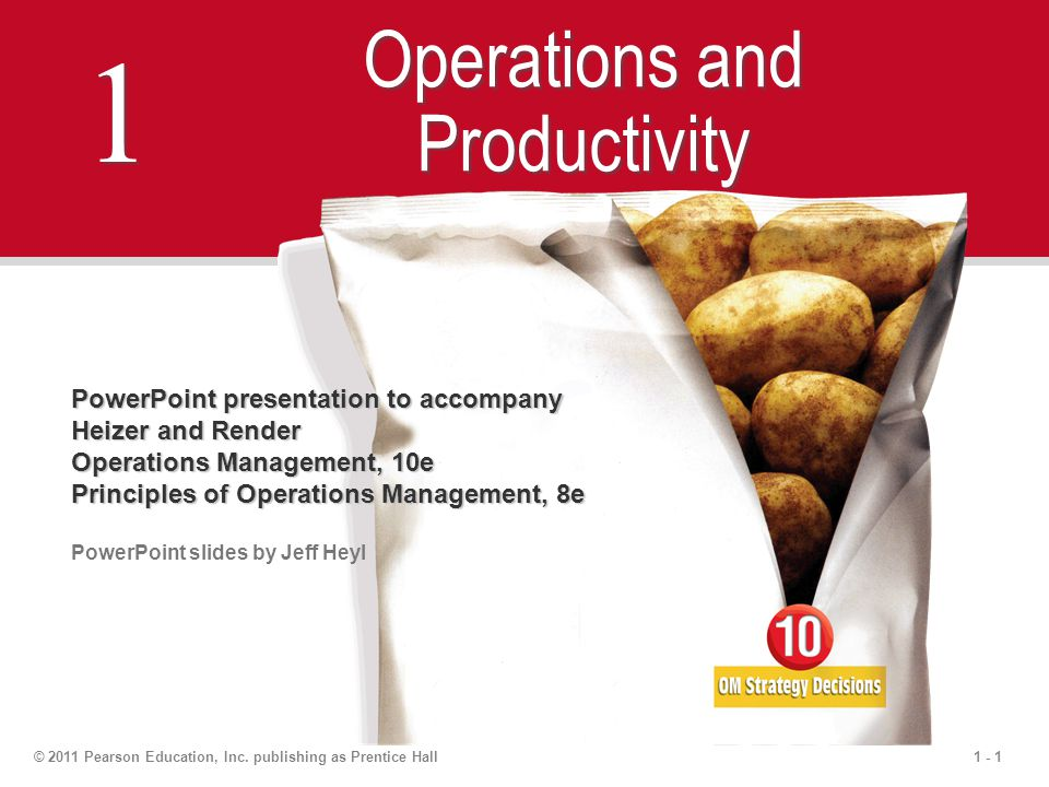 1 - 1© 2011 Pearson Education, Inc. publishing as Prentice Hall 1 1 Operations and Productivity PowerPoint presentation to accompany Heizer and Render
