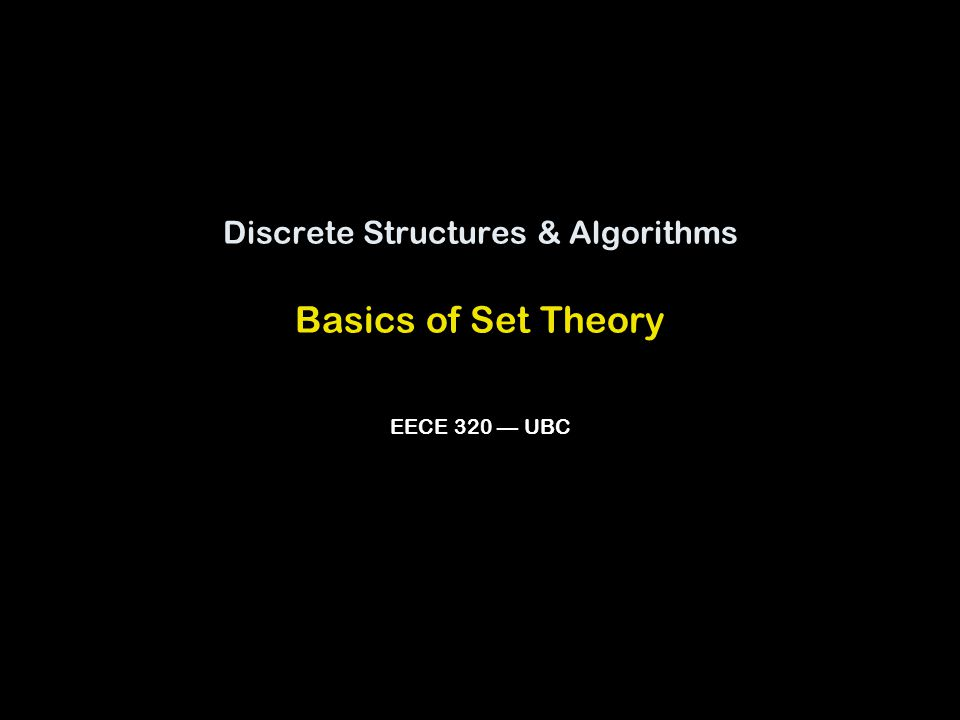 2 Set Theory: Definitions and notation A set is an unordered collection of elements.