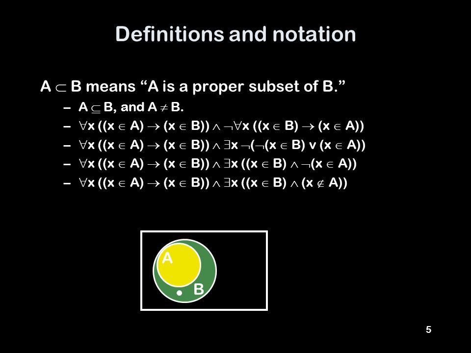 5 Definitions and notation A  B means A is a proper subset of B. –A  B, and A  B.