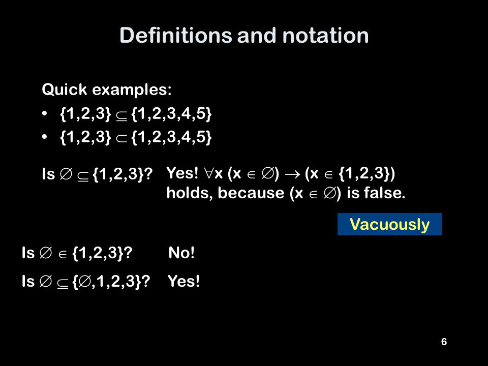 6 Definitions and notation Quick examples: {1,2,3}  {1,2,3,4,5} {1,2,3}  {1,2,3,4,5} Is   {1,2,3}.