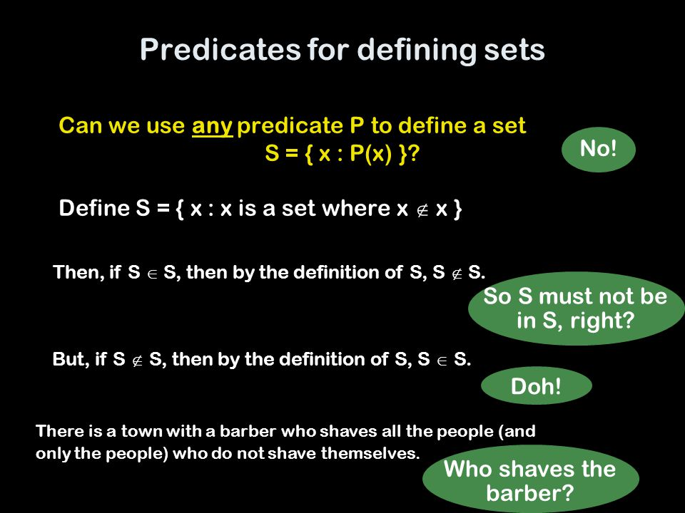 9 Predicates for defining sets Can we use any predicate P to define a set S = { x : P(x) }.