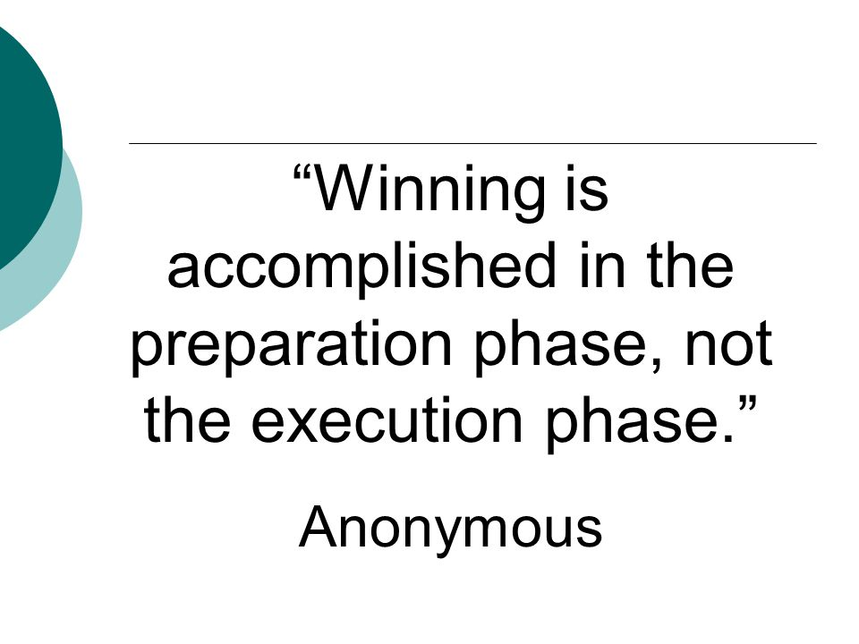 """""""Winning is accomplished in the preparation phase, not the execution phase."""" Anonymous"""