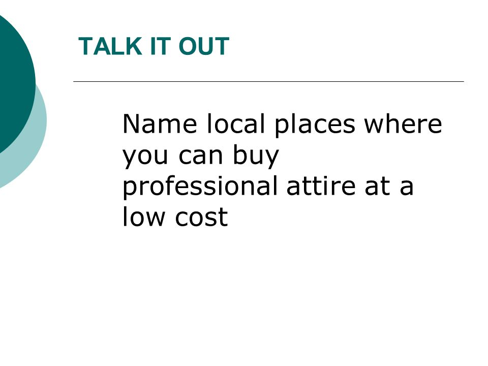 TALK IT OUT Name local places where you can buy professional attire at a low cost