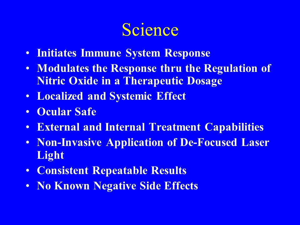 Science Initiates Immune System Response Modulates the Response thru the Regulation of Nitric Oxide in a Therapeutic Dosage Localized and Systemic Effect Ocular Safe External and Internal Treatment Capabilities Non-Invasive Application of De-Focused Laser Light Consistent Repeatable Results No Known Negative Side Effects
