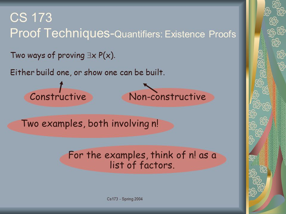 Cs173 - Spring 2004 CS 173 Proof Techniques- Quantifiers: Existence Proofs Two ways of proving  x P(x). Either build one, or show one can be built. T