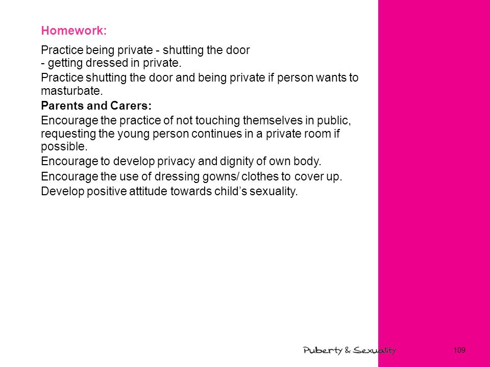 Homework: Practice being private - shutting the door - getting dressed in private.