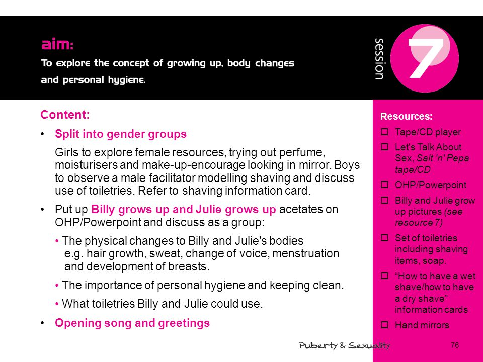 76 Content: Split into gender groups Girls to explore female resources, trying out perfume, moisturisers and make-up-encourage looking in mirror.