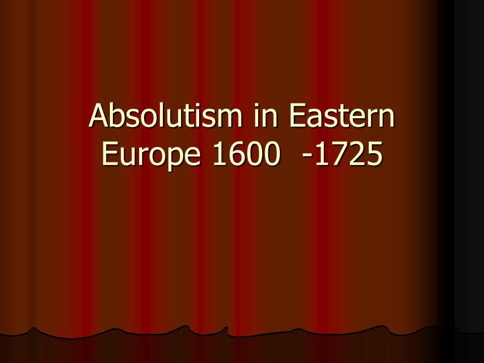 Absolutism in Eastern Europe 1600 -1725
