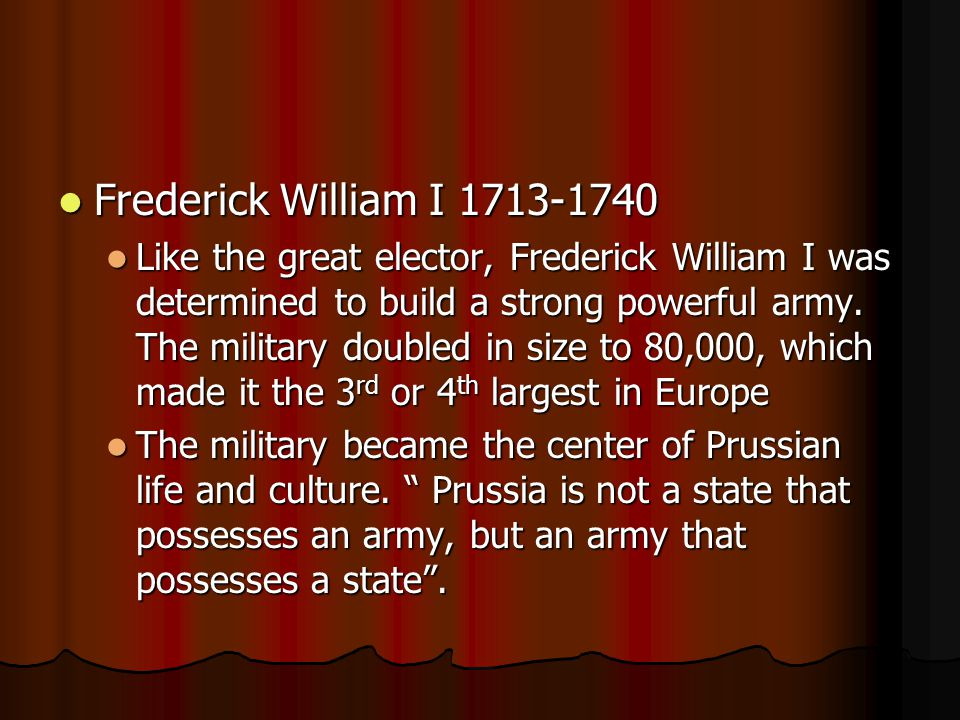 Frederick William I 1713-1740 Frederick William I 1713-1740 Like the great elector, Frederick William I was determined to build a strong powerful army.