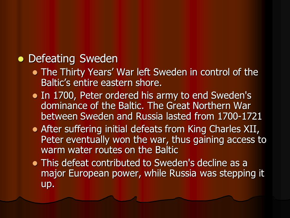 Defeating Sweden Defeating Sweden The Thirty Years' War left Sweden in control of the Baltic's entire eastern shore.
