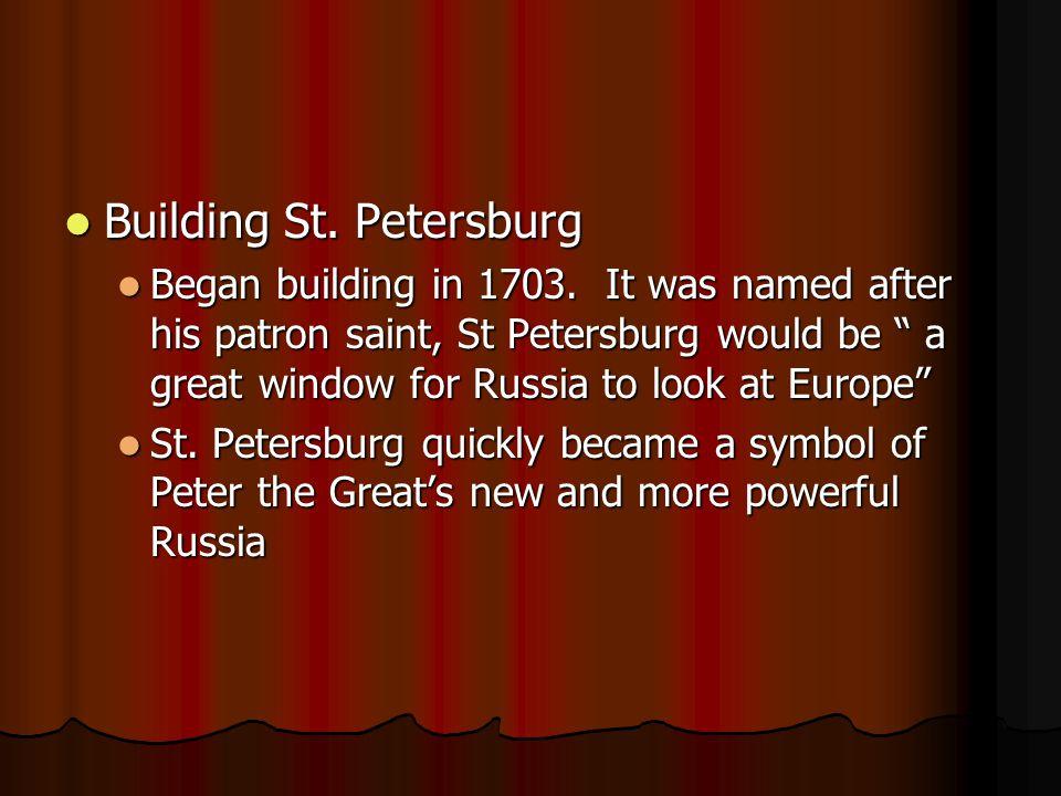 Building St. Petersburg Building St. Petersburg Began building in 1703.