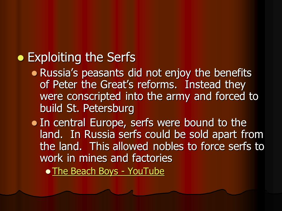 Exploiting the Serfs Exploiting the Serfs Russia's peasants did not enjoy the benefits of Peter the Great's reforms.