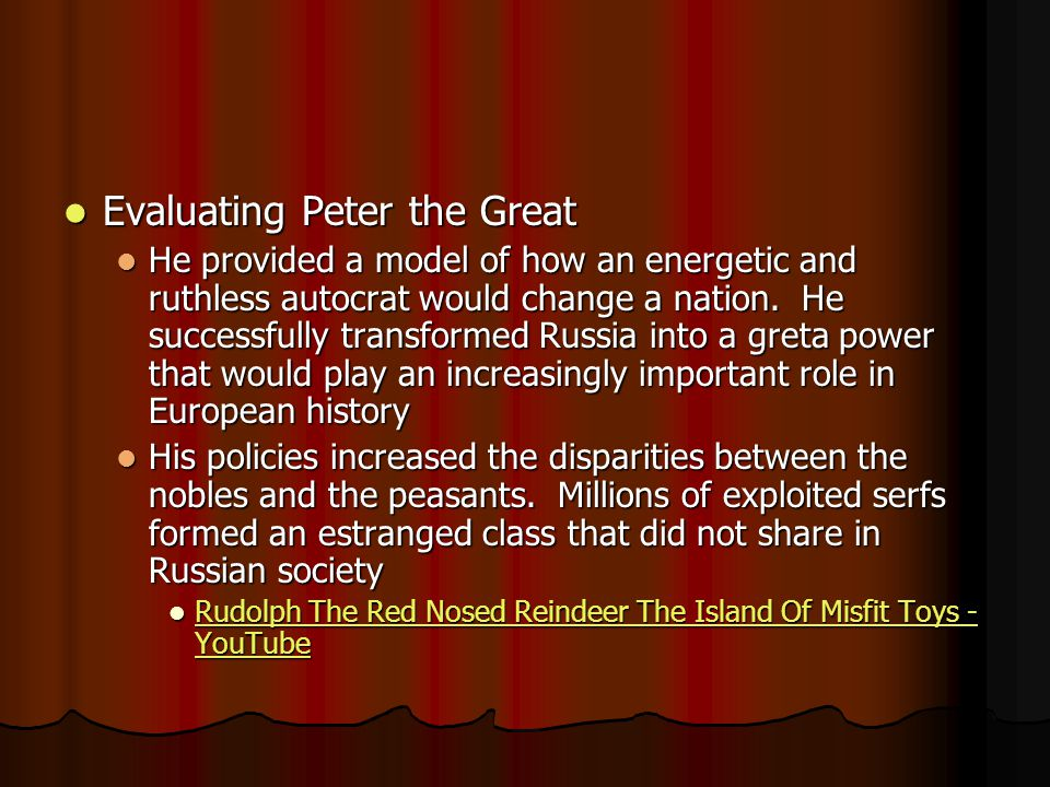 Evaluating Peter the Great Evaluating Peter the Great He provided a model of how an energetic and ruthless autocrat would change a nation.