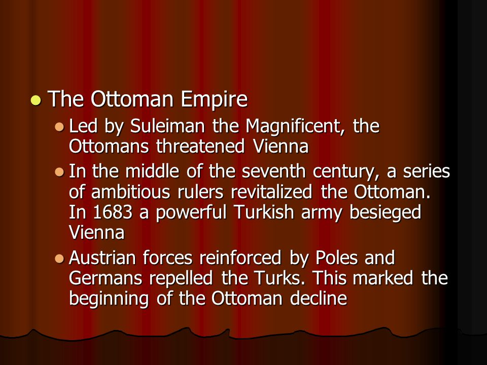The Ottoman Empire The Ottoman Empire Led by Suleiman the Magnificent, the Ottomans threatened Vienna Led by Suleiman the Magnificent, the Ottomans threatened Vienna In the middle of the seventh century, a series of ambitious rulers revitalized the Ottoman.