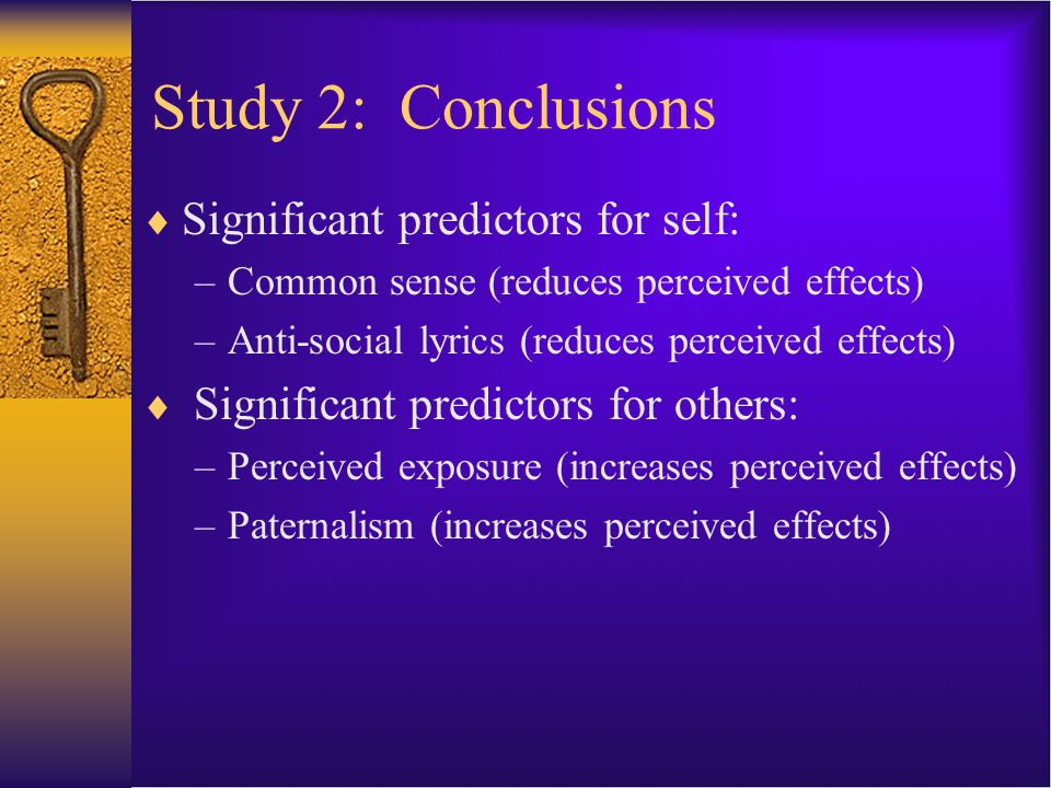 Study 2: Conclusions  Significant predictors for self: –Common sense (reduces perceived effects) –Anti-social lyrics (reduces perceived effects)  Si