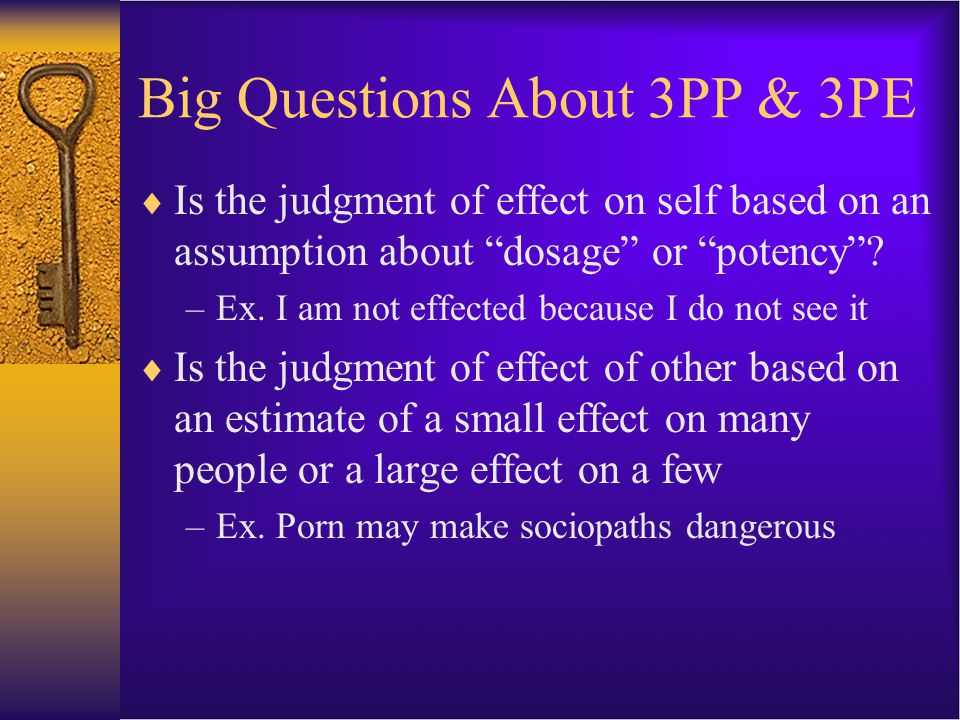 "Big Questions About 3PP & 3PE  Is the judgment of effect on self based on an assumption about ""dosage"" or ""potency""? –Ex. I am not effected because I"