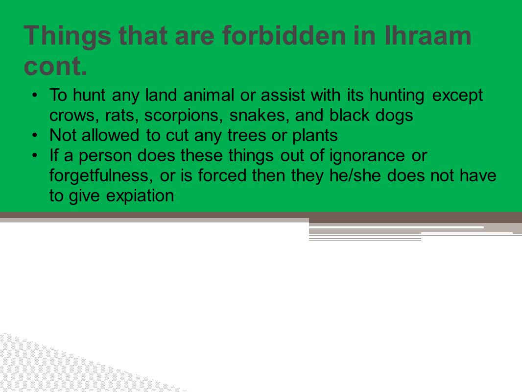 Things that are forbidden in Ihraam cont.