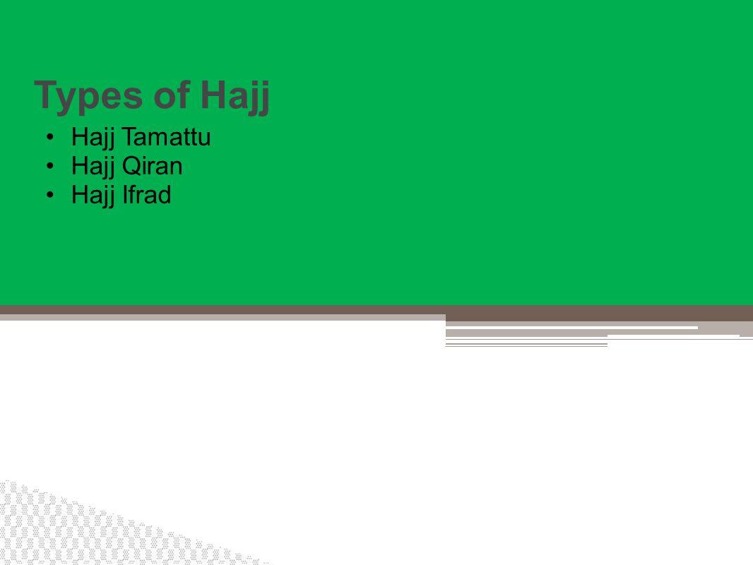 Types of Hajj Hajj Tamattu Hajj Qiran Hajj Ifrad