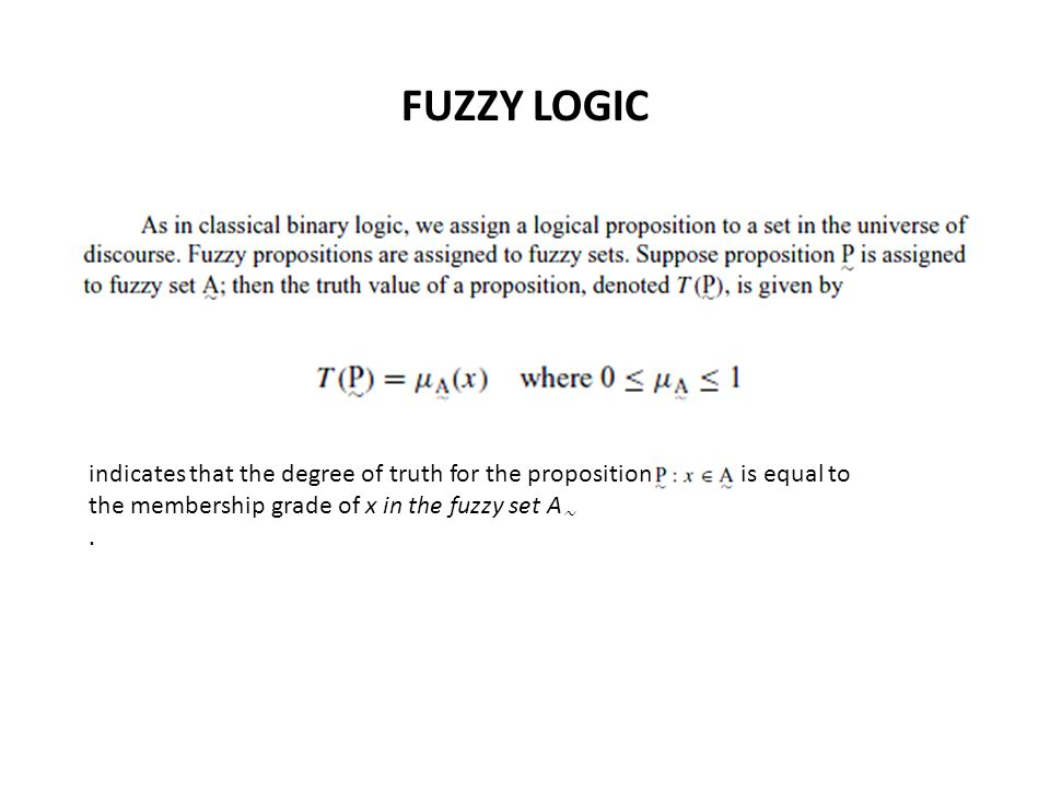 FUZZY LOGIC indicates that the degree of truth for the proposition is equal to the membership grade of x in the fuzzy set A ∼.