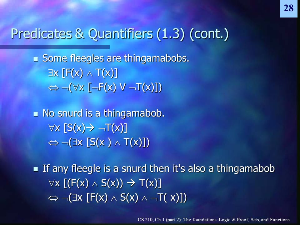 CS 210, Ch.1 (part 2): The foundations: Logic & Proof, Sets, and Functions 28 Predicates & Quantifiers (1.3) (cont.) Some fleegles are thingamabobs.