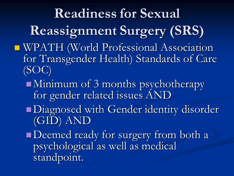 Readiness for Sexual Reassignment Surgery (SRS) WPATH (World Professional Association for Transgender Health) Standards of Care (SOC) WPATH (World Pro