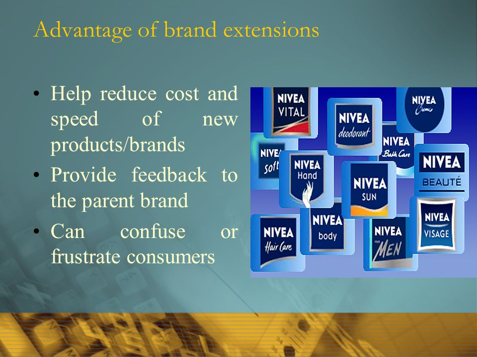 Advantage of brand extensions Help reduce cost and speed of new products/brands Provide feedback to the parent brand Can confuse or frustrate consumer
