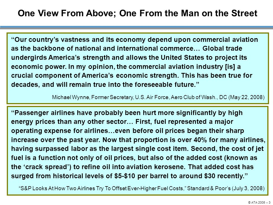 """© ATA 2008 -- 3 One View From Above; One From the Man on the Street """"Our country's vastness and its economy depend upon commercial aviation as the bac"""