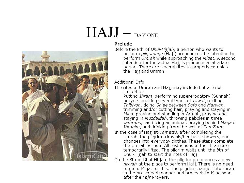 HAJJ – DAY ONE Prelude Before the 8th of Dhul-Hijjah, a person who wants to perform pilgrimage (Hajj) pronounces the intention to perform Umrah while approaching the Miqat.