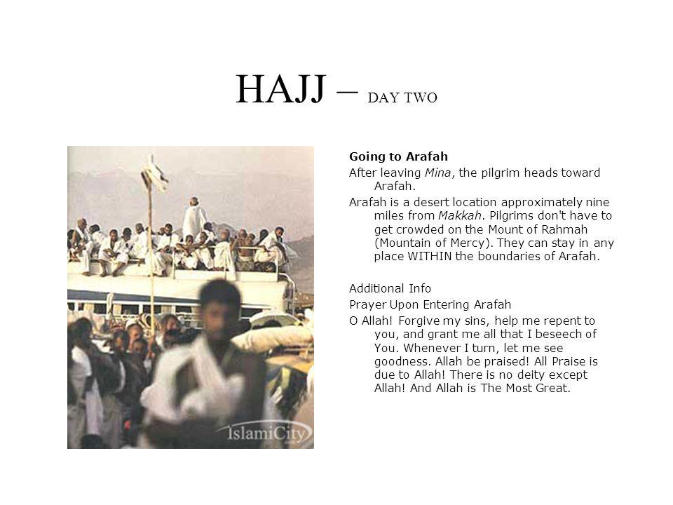 HAJJ – DAY TWO Going to Arafah After leaving Mina, the pilgrim heads toward Arafah.