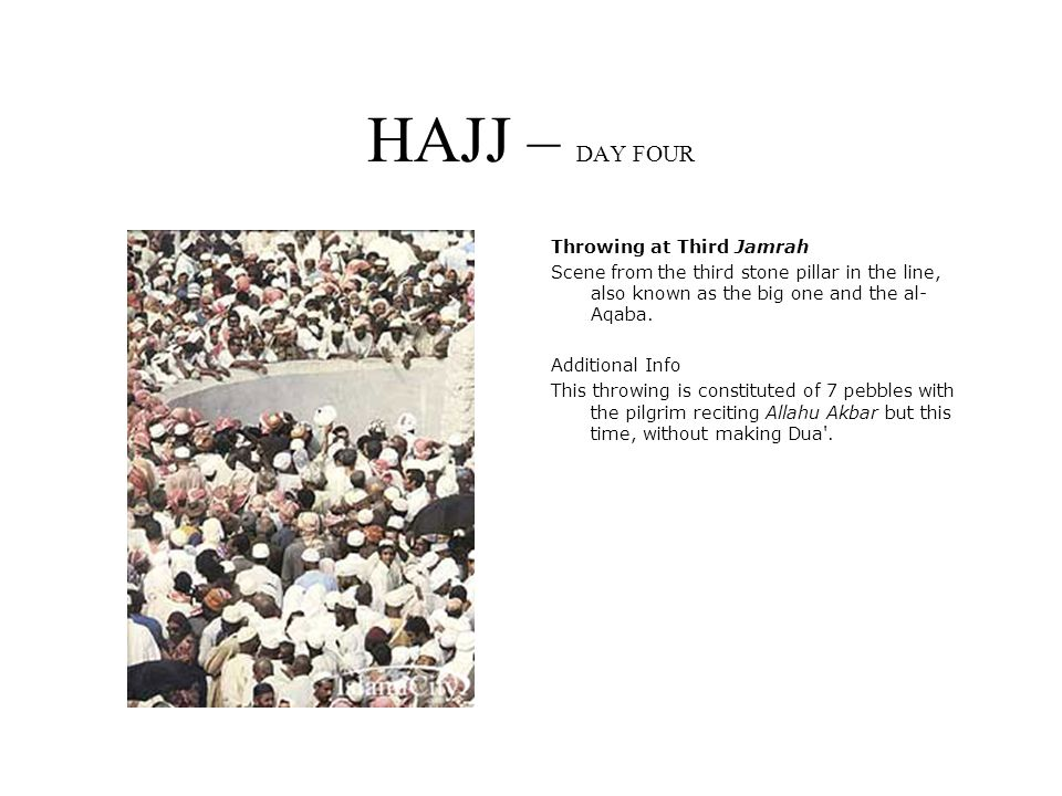 HAJJ – DAY FOUR Throwing at Third Jamrah Scene from the third stone pillar in the line, also known as the big one and the al- Aqaba.
