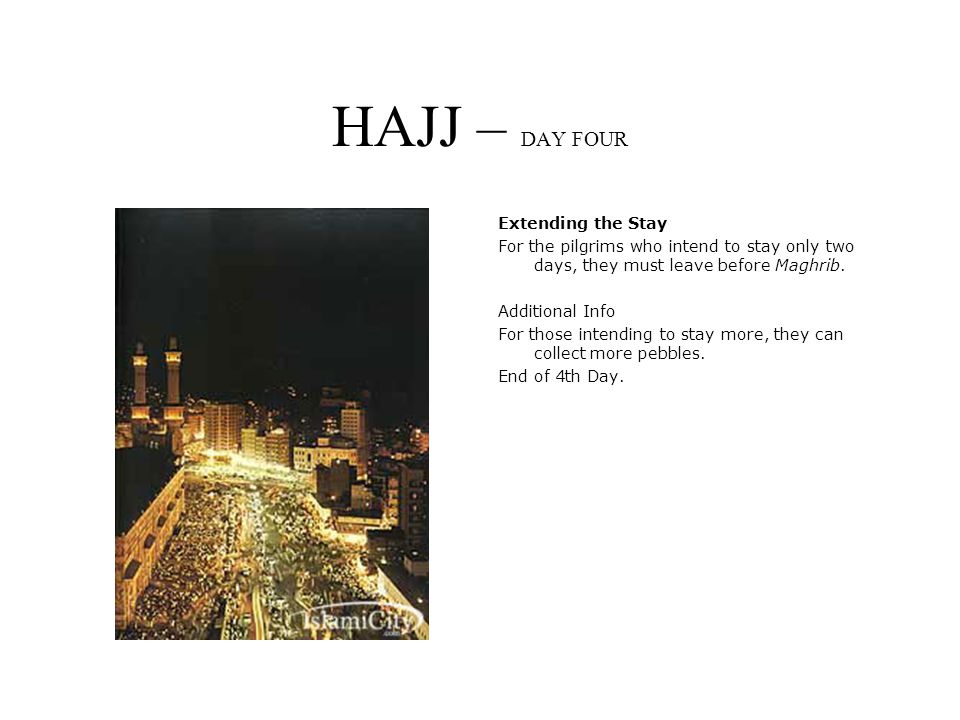 HAJJ – DAY FOUR Extending the Stay For the pilgrims who intend to stay only two days, they must leave before Maghrib.