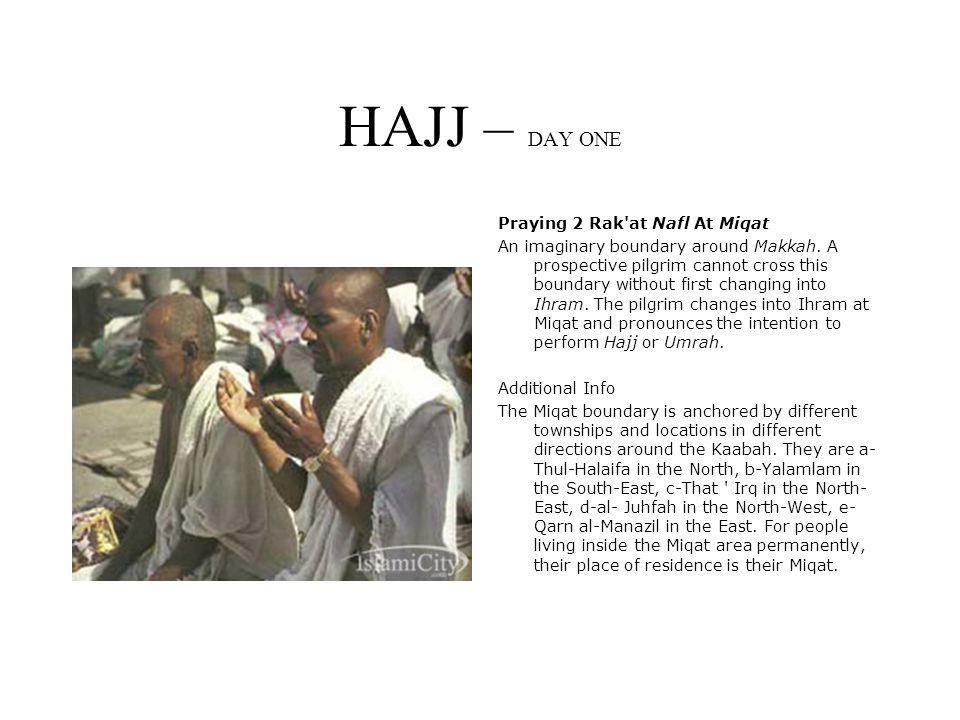 HAJJ – DAY ONE Praying 2 Rak at Nafl At Miqat An imaginary boundary around Makkah.
