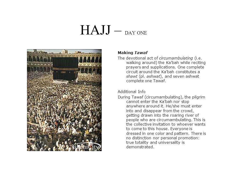 HAJJ – DAY ONE Making Tawaf The devotional act of circumambulating (i.e.