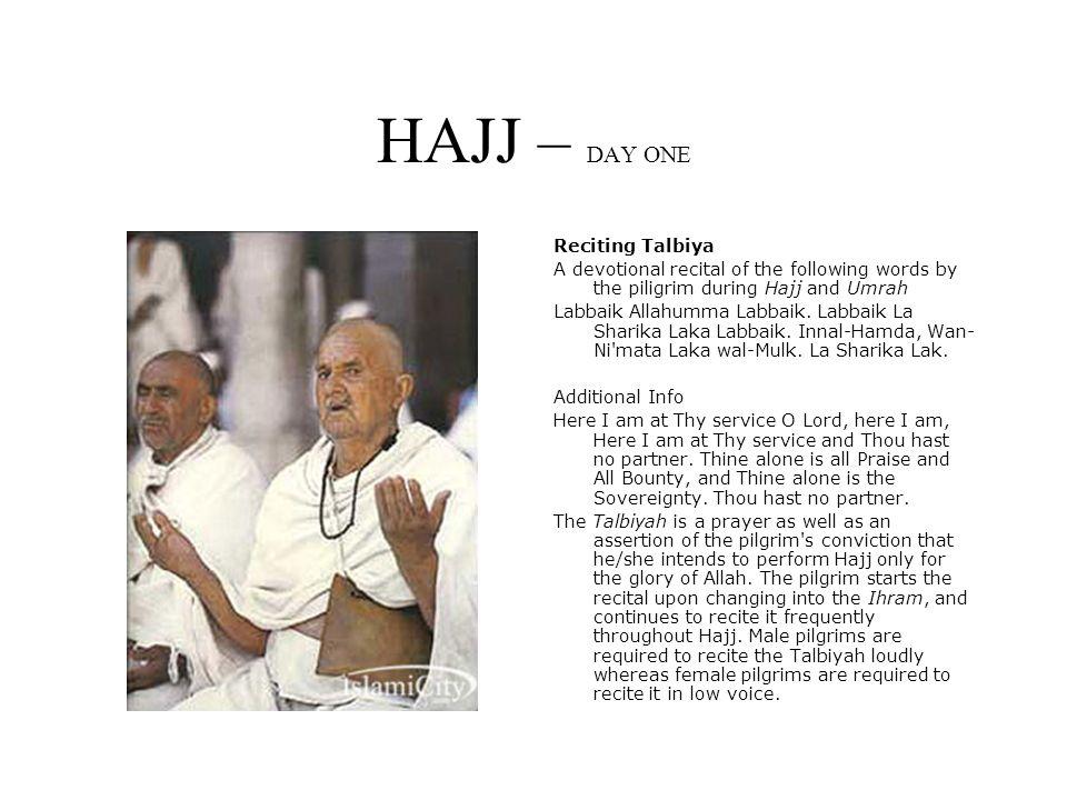 HAJJ – DAY ONE Reciting Talbiya A devotional recital of the following words by the piligrim during Hajj and Umrah Labbaik Allahumma Labbaik.