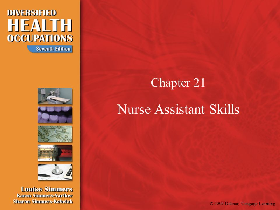 © 2009 Delmar, Cengage Learning Chapter 21 Nurse Assistant Skills