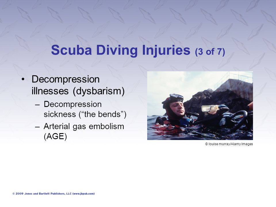 Scuba Diving Injuries (4 of 7) Decompression illnesses (dysbarism) –What to look for: AGE Unconsciousness Paralysis or weakness Convulsions Cardiac/respiratory arrest Dizziness or visual problems