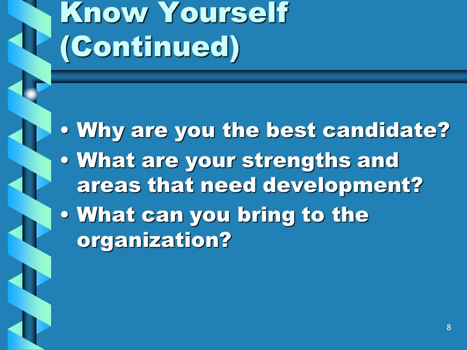 8 Know Yourself (Continued) Why are you the best candidate Why are you the best candidate.