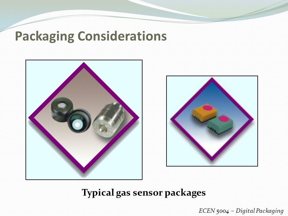 Packaging Considerations ECEN 5004 – Digital Packaging Typical gas sensor packages