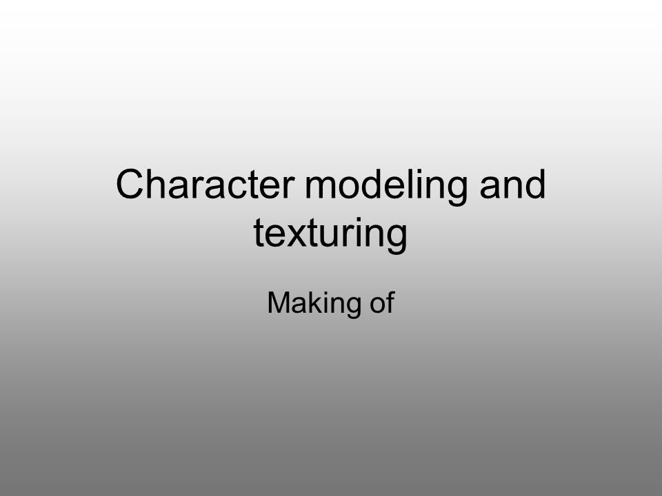 Character modeling and texturing Making of