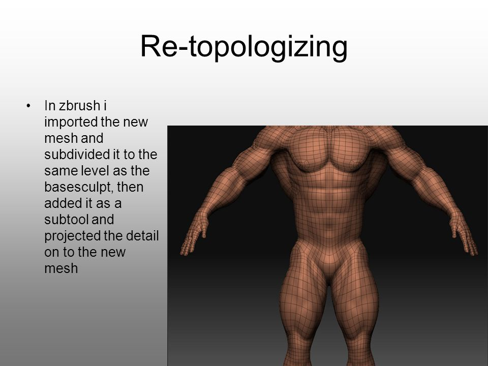 Re-topologizing In zbrush i imported the new mesh and subdivided it to the same level as the basesculpt, then added it as a subtool and projected the