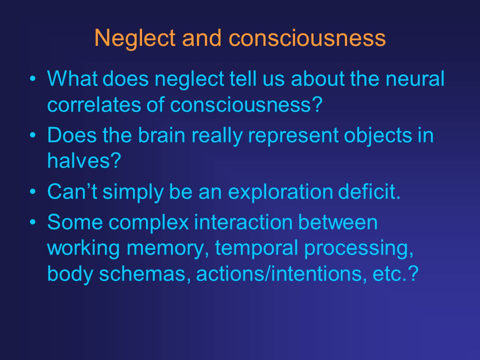 Neglect and consciousness What does neglect tell us about the neural correlates of consciousness? Does the brain really represent objects in halves? C